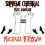 Agallah Don Bishop - Supreme Cerebral Ft. Agallah Don Bishop - Michael Brown (Prod By Agallah) Cover Art