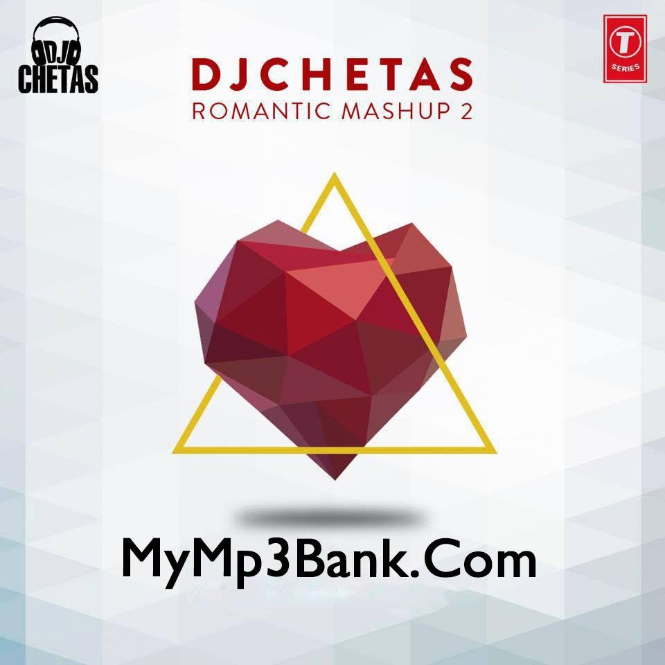 New Mashup Romantic Song Download: DJ Chetas(MyMp3Bank.Com