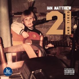 Ian Matthew - 21 and Tired