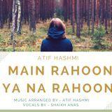 Atif Hashmi - Main Rahoon Ya Na Rahoon (House Cover) - Atif Hashmi . Shaikh Anas Cover Art