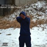 AWillThaGreat - Want Something (Prod. Classixs) Cover Art