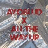 Ayoblud - All The Way Up(Rebludid)