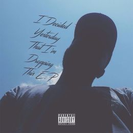 Badulah - I DECIDED YESTERDAY THAT I'M DROPPING THIS E.P Cover Art