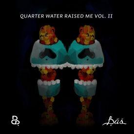 Bas - Quarter Water Raised Me Vol. II Cover Art