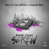 B.I.G Lo Da Artist - Bang That Screw Ft. Chalie Boy Cover Art