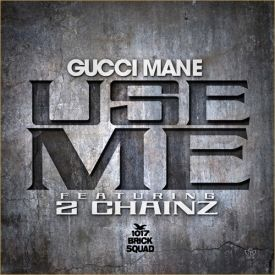 Gucci Mane - Use Me
