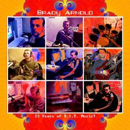 Brady Arnold - 23 Years of D.I.Y. Music! Cover Art