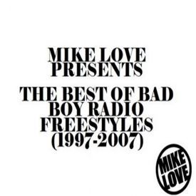 1515ave - Mike Love Presents-The Best Of Bad Boy Radio Freestyles 1997-2007 Cover Art