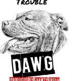 Trouble - Dawg Dawg