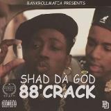 Shad Da God - 88' Crack
