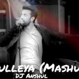 DJ Anshul - Bulleya - (Mashup) DJ Anshul Ft.DJ Lijo & Vikas J (Hungama.com) Cover Art