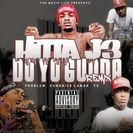 Hitta J3 F. Problem, YG, & Kendrick Lamar - Do Yo Gudda (Remix)