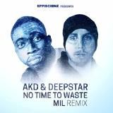 AKD & Deepstar - 'No Time To Waste' (Mil Remix)