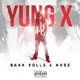 Yung X - Bank Rolls & Hoez [Hosted by DJ Cos The Kid]