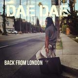 Dae Dae - Back From London