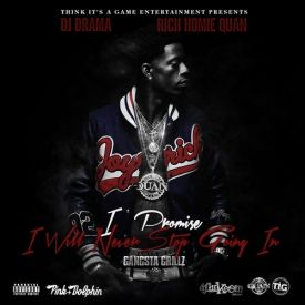 Rich Homie Quan - I Promise I Will Never Stop Going In [Hosted By DJ Drama]