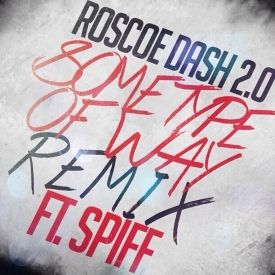 Roscoe Dash 2.0 - Some Type Of Way(Remix) Feat. Spiff