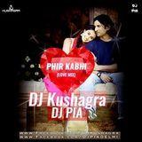 DJ KUSHAGRA - Phir Kabhi(Love Mix) - DJ Kushagra & DJ Pia Cover Art