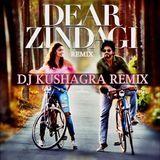 DJ KUSHAGRA - Love You Zindagi (Dear Zindagi) DJ Kushagra Remix Cover Art
