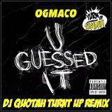 OG Maco - U Guessed It [DJ Quotah Turnt Up Remix]