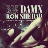 BWA Ron - Damn She Bad