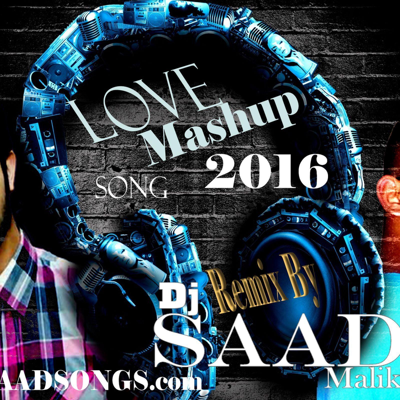 "Love Mashup Songs Download: ""Love Mashup Songs Remix By Dj Saad"" Ft. Dj Saad"
