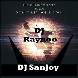 DJ Sanjoy - Don't let me down DJ Raynoo vs DJ Sanjoy Cover Art