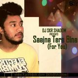 Dj SkR Shadow - Saajna Tere Bina(For You)DJ SkR Shadow Remix Cover Art