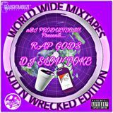 DJ SLOW POKE - WORLD WIDE MIXTAPES PRESENTS RAP GODS VOL 1  SLID AND WRECKED Cover Art