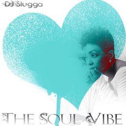 DJ Slugga - The Soul Vibe Vol. 1 Cover Art