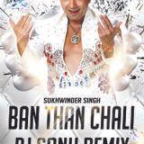 DJ REHAN - Ban Than Chali (Sukhwinder Singh)) Dj Sonu Remix Cover Art