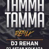 DJ REHAN - Tamma Tamma  Dj Rehan And Dj Aftab Kolkata Remix Cover Art