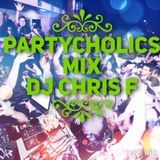DJ Chris F - Partycholics Mix Episode 4( Preview of My Upcoming End of The Year 2016 Mix Cover Art