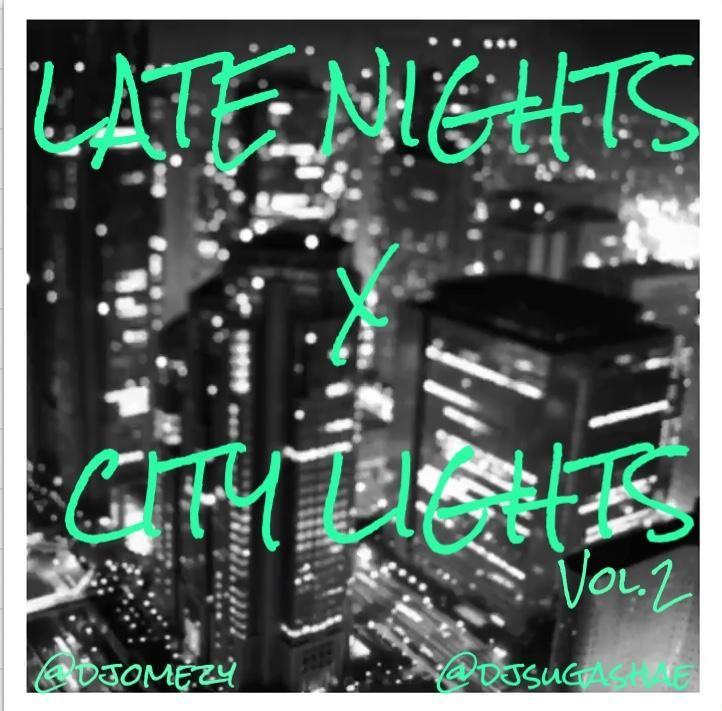 "DJ OMEZY & DJ SUGA SHAE - ""LATE NIGHTS X CITY LIGHTS 2 ..."