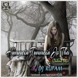 DJsBuzz - Hummein Tummein Jo Tha (Chillout Mix) - DJ RUPAM Cover Art