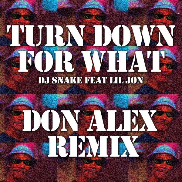 """Dj Snake - """"Turn Down for What feat (Don Alex Remix) # ..."""