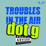 Dot G_worldwide - Troubles in the air Cover Art