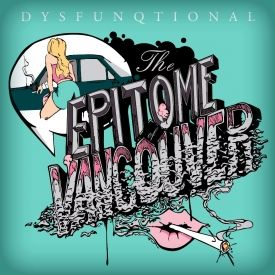Dysfunqtional - Epitome Of Vancouver