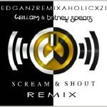 EdGanz RƎMIXΛH☢LICXZ! - Will.I.Am Ft Britney  - Will.I.Am Ft Britney - Scream & Shout (FREAK_UP)