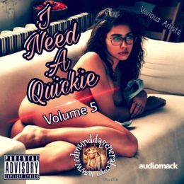 Edmund DaGeneral - I Need A Quickie - Volume 5 Cover Art
