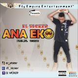 EL Vicker - ANA EKO (Prod. by Young D) Cover Art
