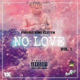 Finesse King Clutch - No Love Vol. 1 Cover Art