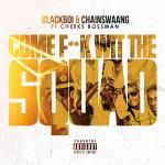 Blackboi x ChainSwaang - Come Fck Wit The Squad ft. Cheeks Bossman (Explicit)