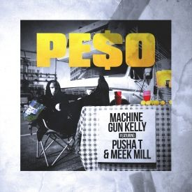 Machine Gun Kelly  - Machine Gun Kelly – Peso [Feat Pusha T & Meek Mill]