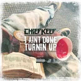 GhostZoneMedia - Chief Keef - Aint Done Turnin Up Cover Art
