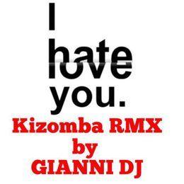 GIANNI DJ - I HATE U,I LOVE U (Kizomba RMX) Cover Art