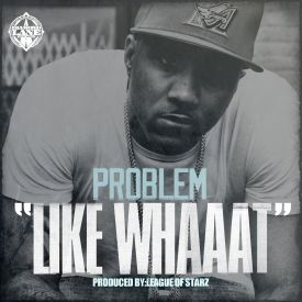 Problem feat. Bad Lucc - Like Whaaat (Dirty)