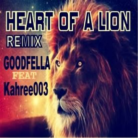 GOODFELLA - HEART OF A LION REMIX  by GOODFELLA  feat Kahree003