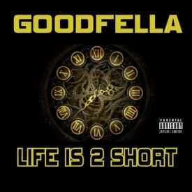 GOODFELLA - LIFE IS 2 SHORT  Cover Art