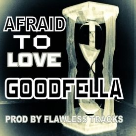 GOODFELLA - AFRAID TO LOVE